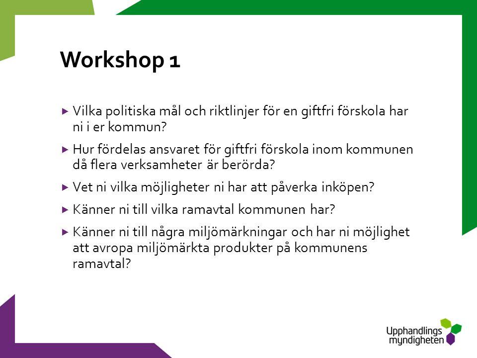 Workshop 1  Vilka politiska mål och riktlinjer för en giftfri förskola har ni i er kommun.