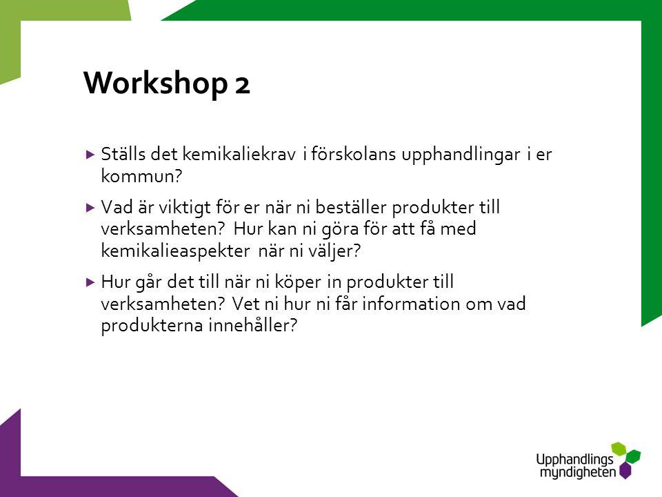 Workshop 2  Ställs det kemikaliekrav i förskolans upphandlingar i er kommun.