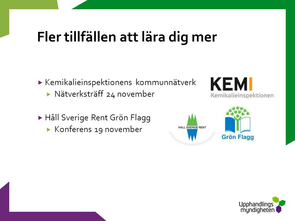 Fler tillfällen att lära dig mer  Kemikalieinspektionens kommunnätverk  Nätverksträff 24 november  Håll Sverige Rent Grön Flagg  Konferens 19 november