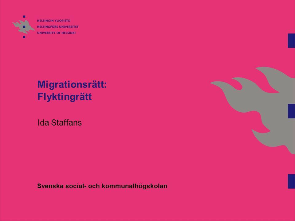 Migrationsrätt: Flyktingrätt Ida Staffans Svenska social- och kommunalhögskolan