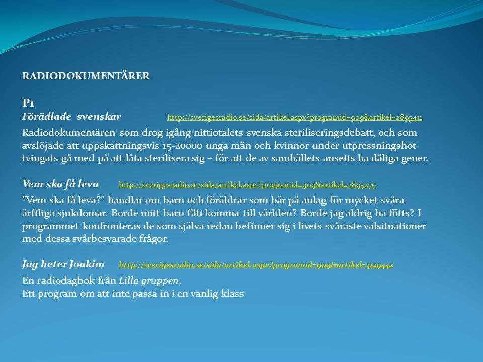 RADIODOKUMENTÄRER P1 Förädlade svenskar http://sverigesradio.se/sida/artikel.aspx?programid=909&artikel=2895411 http://sverigesradio.se/sida/artikel.a
