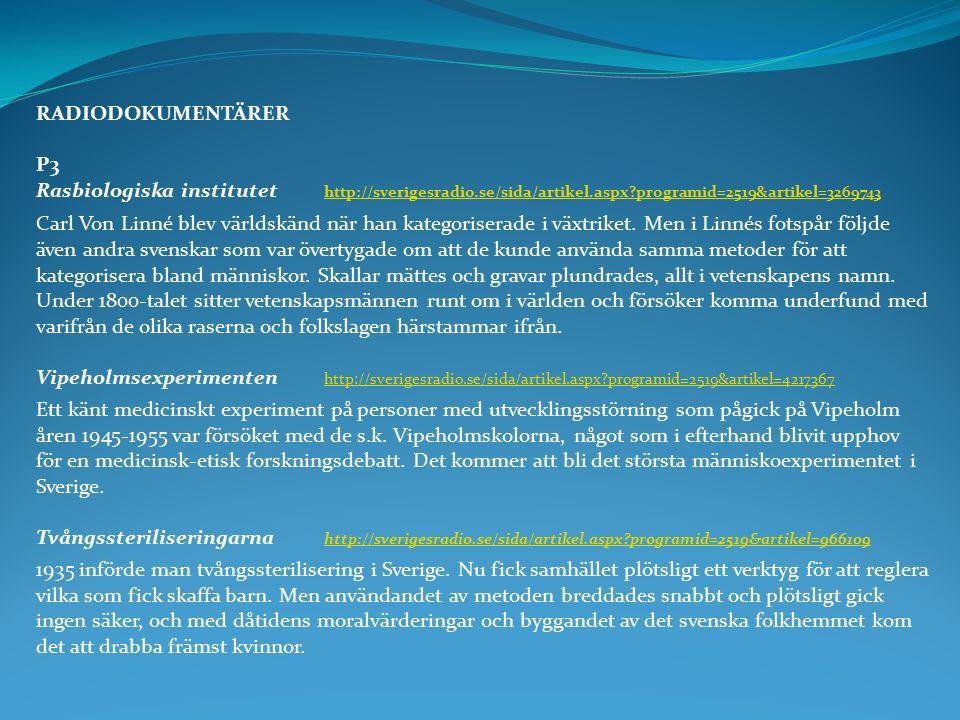 RADIODOKUMENTÄRER P3 Rasbiologiska institutet http://sverigesradio.se/sida/artikel.aspx?programid=2519&artikel=3269743 http://sverigesradio.se/sida/ar