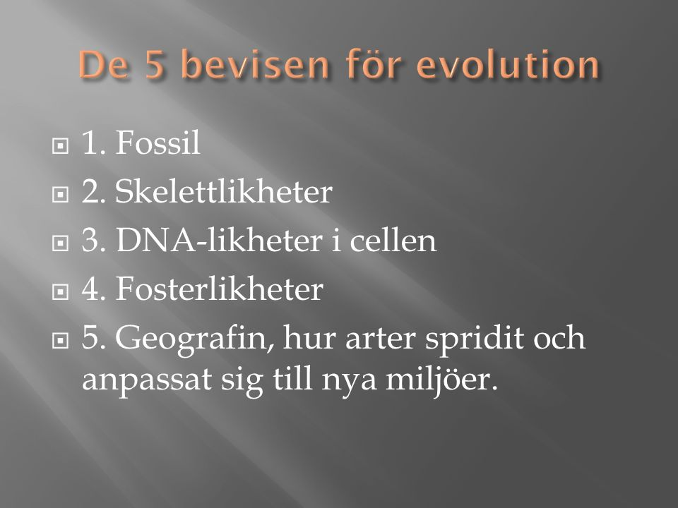  1.Fossil  2. Skelettlikheter  3. DNA-likheter i cellen  4.