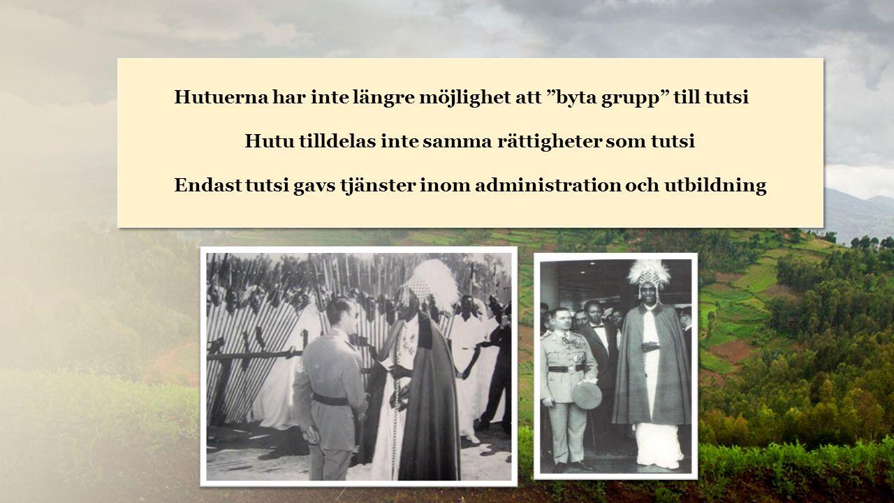 Rwanda Hutuerna har inte längre möjlighet att byta grupp till tutsi Hutu tilldelas inte samma rättigheter som tutsi Endast tutsi gavs tjänster inom administration och utbildning