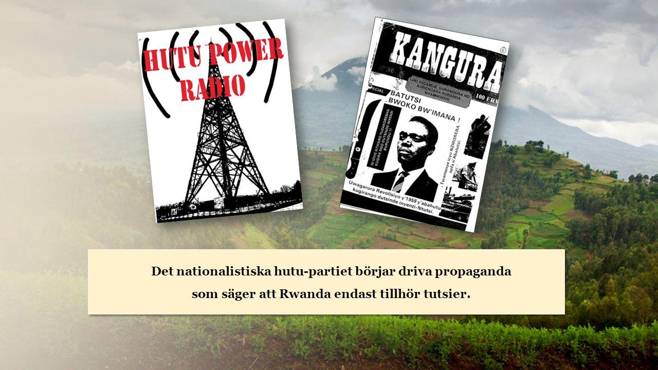Rwanda Det nationalistiska hutu-partiet börjar driva propaganda som säger att Rwanda endast tillhör tutsier.