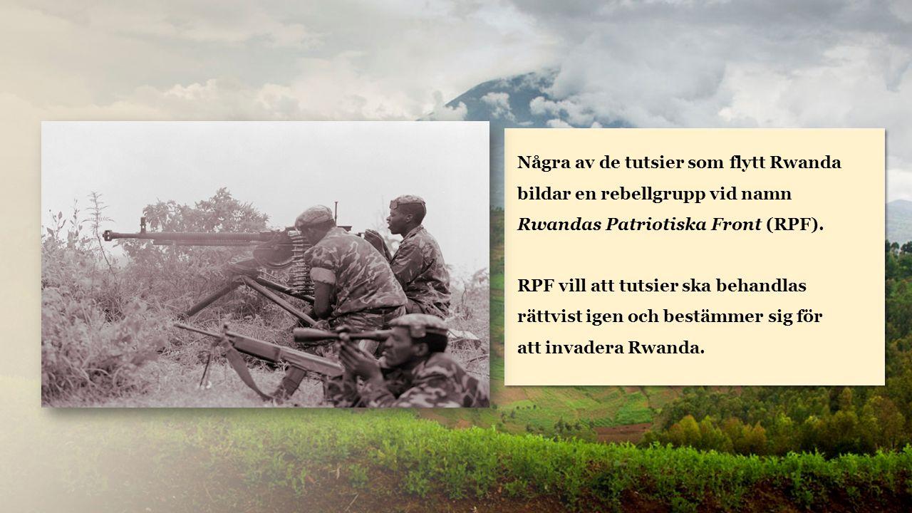 Rwanda Några av de tutsier som flytt Rwanda bildar en rebellgrupp vid namn Rwandas Patriotiska Front (RPF).