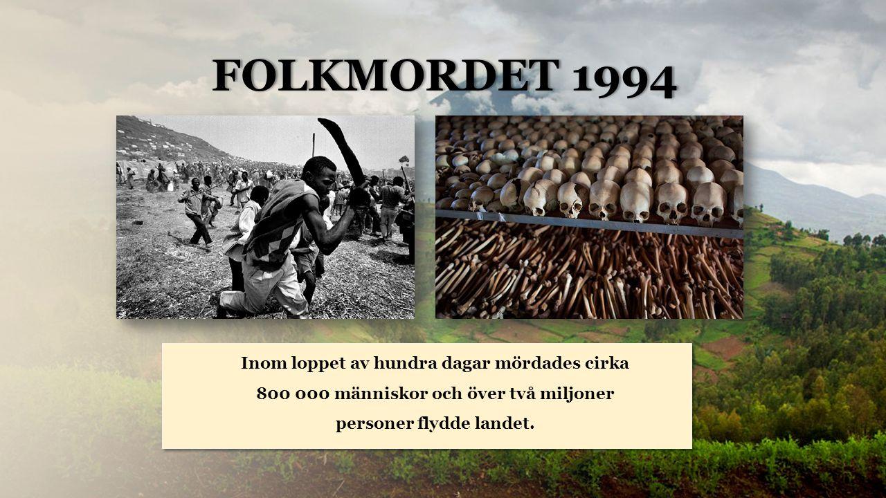 Rwanda FOLKMORDET 1994FOLKMORDET 1994 Inom loppet av hundra dagar mördades cirka 800 000 människor och över två miljoner personer flydde landet.