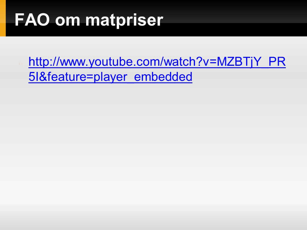 FAO om matpriser http://www.youtube.com/watch?v=MZBTjY_PR 5I&feature=player_embedded
