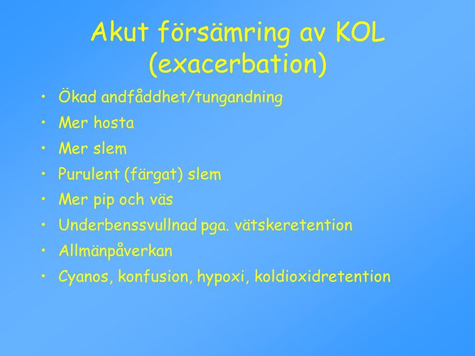 Akut försämring av KOL (exacerbation) Ökad andfåddhet/tungandning Mer hosta Mer slem Purulent (färgat) slem Mer pip och väs Underbenssvullnad pga.