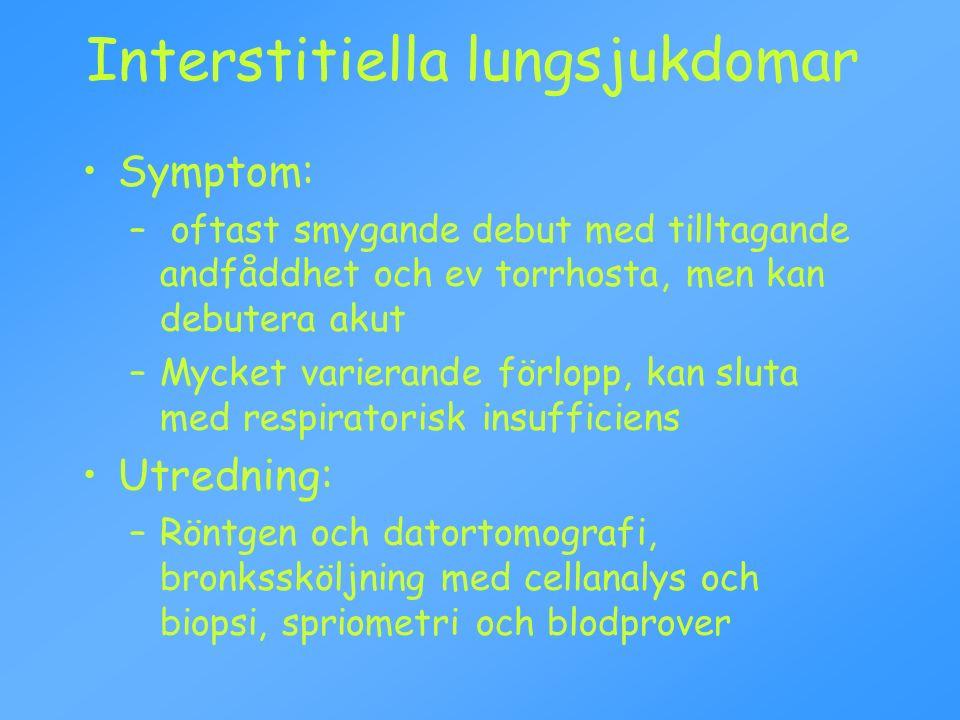 Interstitiella lungsjukdomar Symptom: – oftast smygande debut med tilltagande andfåddhet och ev torrhosta, men kan debutera akut –Mycket varierande förlopp, kan sluta med respiratorisk insufficiens Utredning: –Röntgen och datortomografi, bronkssköljning med cellanalys och biopsi, spriometri och blodprover