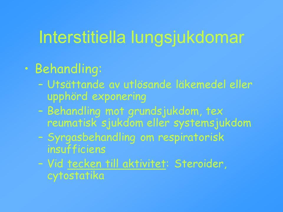 Interstitiella lungsjukdomar Behandling: –Utsättande av utlösande läkemedel eller upphörd exponering –Behandling mot grundsjukdom, tex reumatisk sjukdom eller systemsjukdom –Syrgasbehandling om respiratorisk insufficiens –Vid tecken till aktivitet: Steroider, cytostatika