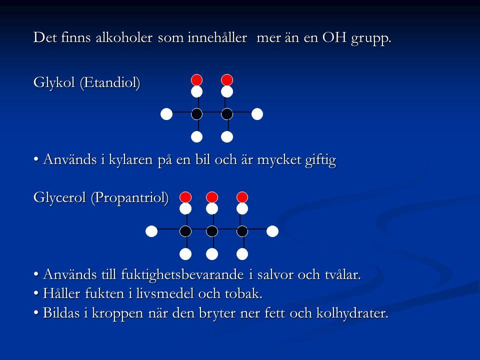 Det finns alkoholer som innehåller mer än en OH grupp. Glykol (Etandiol) Används i kylaren på en bil och är mycket giftig Används i kylaren på en bil