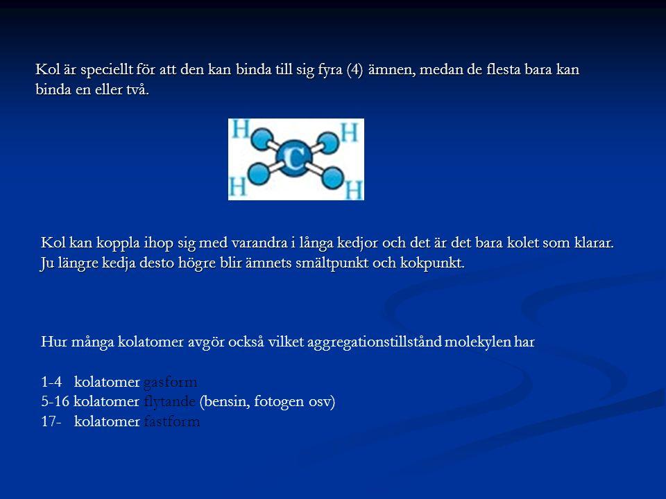 Hur många kolatomer avgör också vilket aggregationstillstånd molekylen har 1-4 kolatomer gasform 5-16 kolatomer flytande (bensin, fotogen osv) 17- kol
