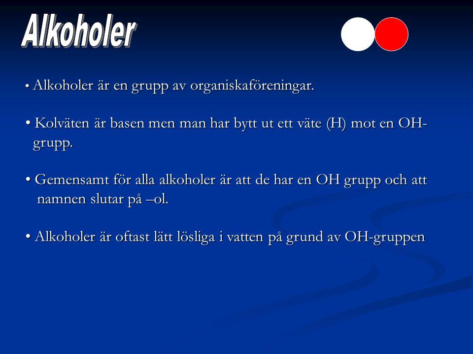 Alkoholer är en grupp av organiskaföreningar. Alkoholer är en grupp av organiskaföreningar. Kolväten är basen men man har bytt ut ett väte (H) mot en
