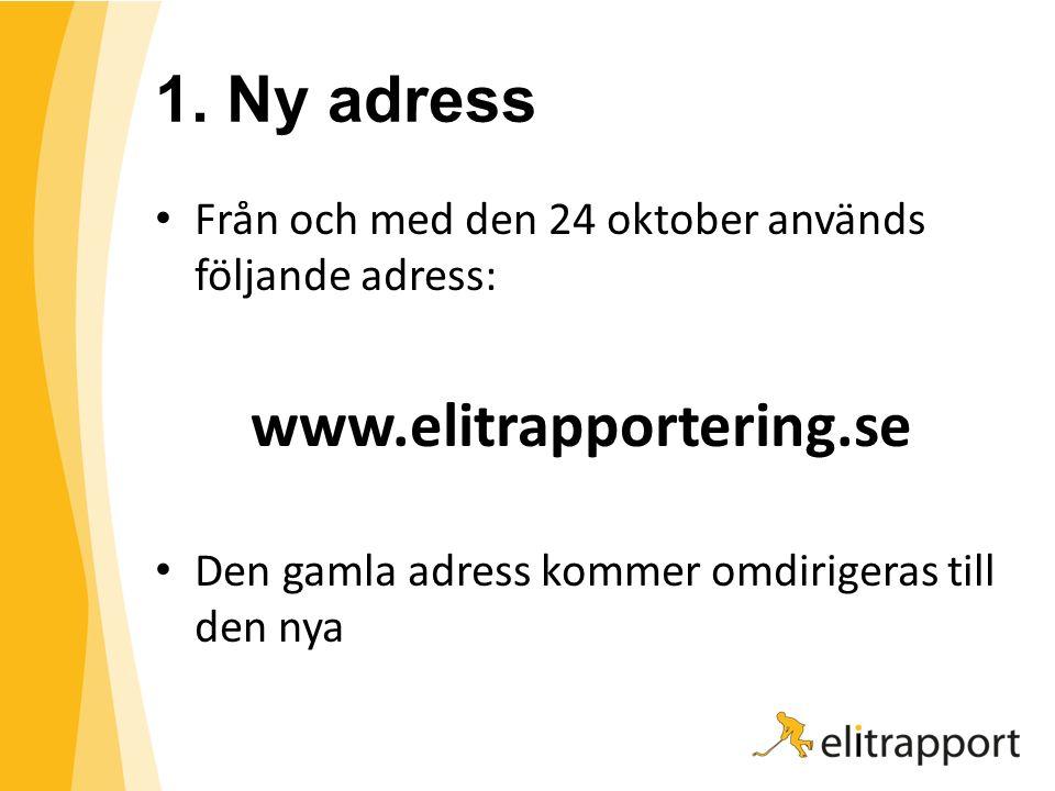 1. Ny adress Från och med den 24 oktober används följande adress: www.elitrapportering.se Den gamla adress kommer omdirigeras till den nya