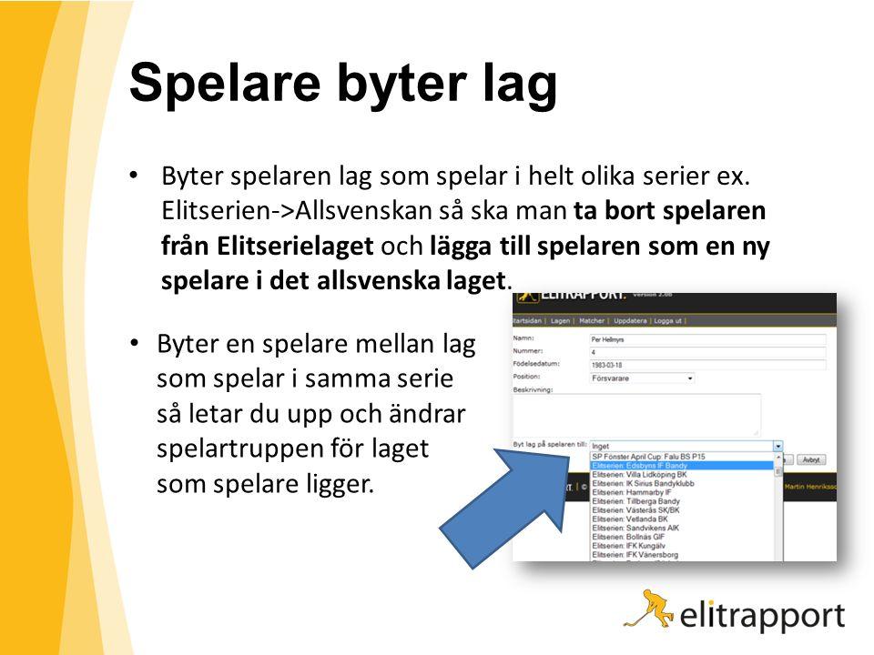 Spelare byter lag Byter spelaren lag som spelar i helt olika serier ex. Elitserien->Allsvenskan så ska man ta bort spelaren från Elitserielaget och lä