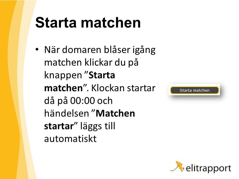 """Starta matchen När domaren blåser igång matchen klickar du på knappen """"Starta matchen"""". Klockan startar då på 00:00 och händelsen """"Matchen startar"""" lä"""