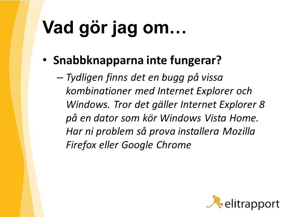 Vad gör jag om… Snabbknapparna inte fungerar? – Tydligen finns det en bugg på vissa kombinationer med Internet Explorer och Windows. Tror det gäller I