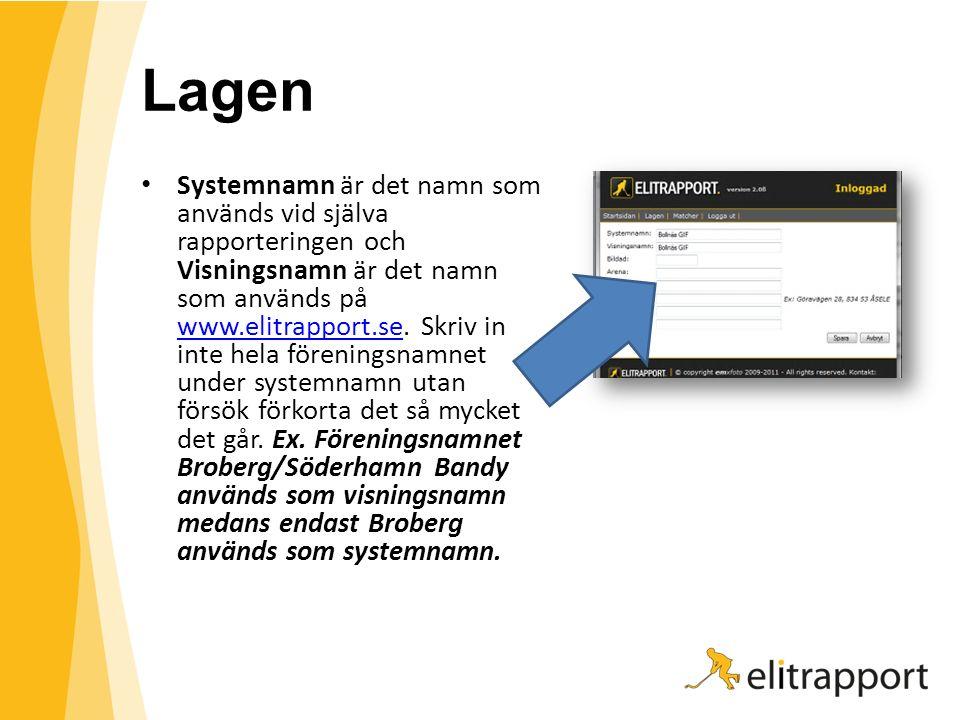Lagen Systemnamn är det namn som används vid själva rapporteringen och Visningsnamn är det namn som används på www.elitrapport.se. Skriv in inte hela