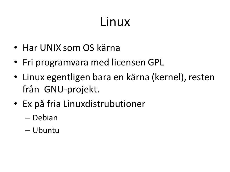 Linux Har UNIX som OS kärna Fri programvara med licensen GPL Linux egentligen bara en kärna (kernel), resten från GNU-projekt.
