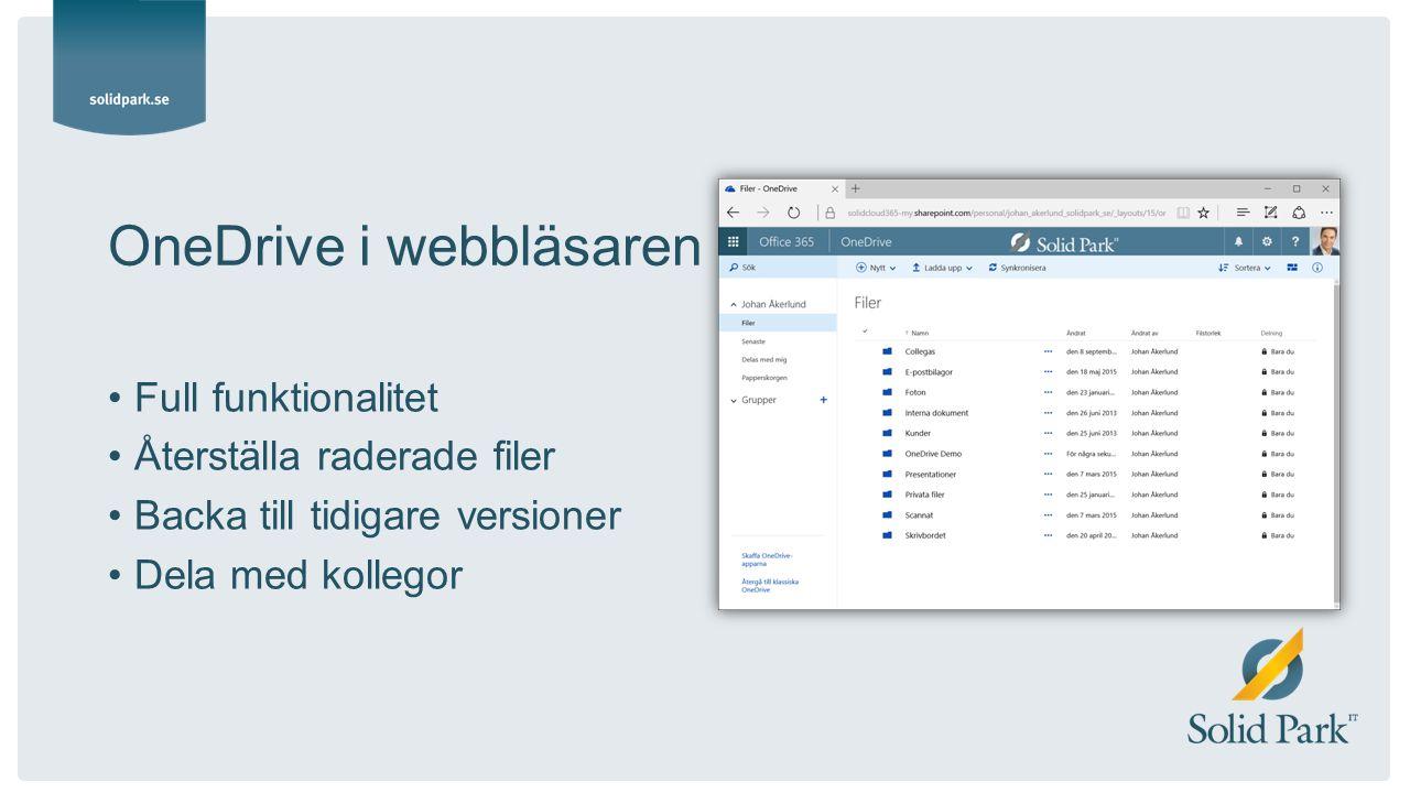 OneDrive i webbläsaren Full funktionalitet Återställa raderade filer Backa till tidigare versioner Dela med kollegor