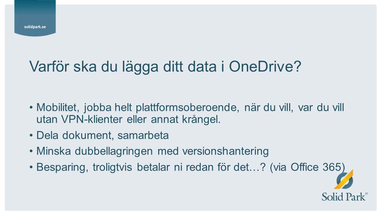 Varför ska du lägga ditt data i OneDrive? Mobilitet, jobba helt plattformsoberoende, när du vill, var du vill utan VPN-klienter eller annat krångel. D