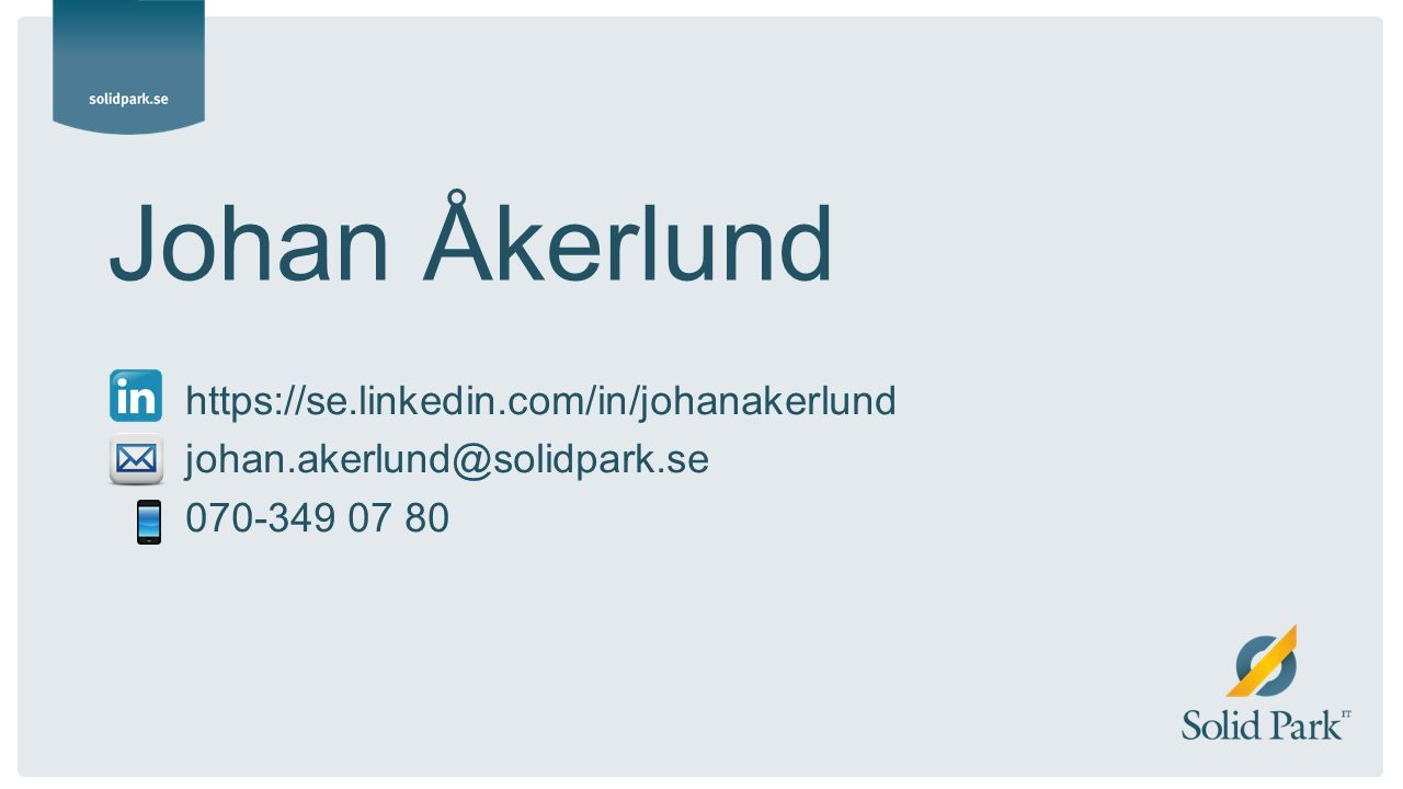 Johan Åkerlund https://se.linkedin.com/in/johanakerlund johan.akerlund@solidpark.se 070-349 07 80