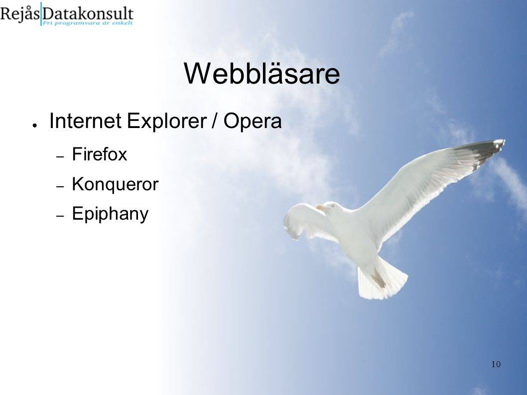 10 Webbläsare ● Internet Explorer / Opera – Firefox – Konqueror – Epiphany