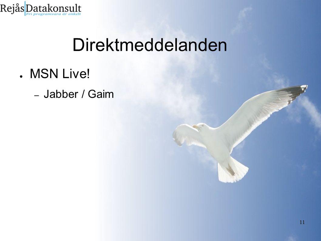 11 Direktmeddelanden ● MSN Live! – Jabber / Gaim