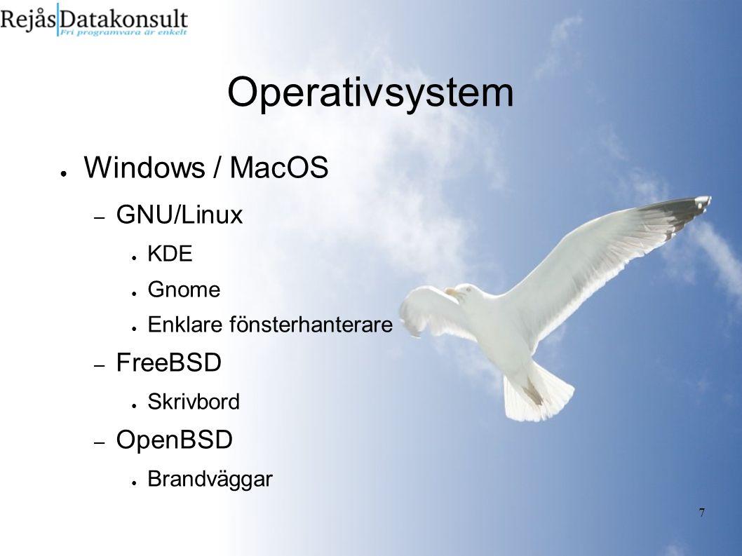 7 Operativsystem ● Windows / MacOS – GNU/Linux ● KDE ● Gnome ● Enklare fönsterhanterare – FreeBSD ● Skrivbord – OpenBSD ● Brandväggar