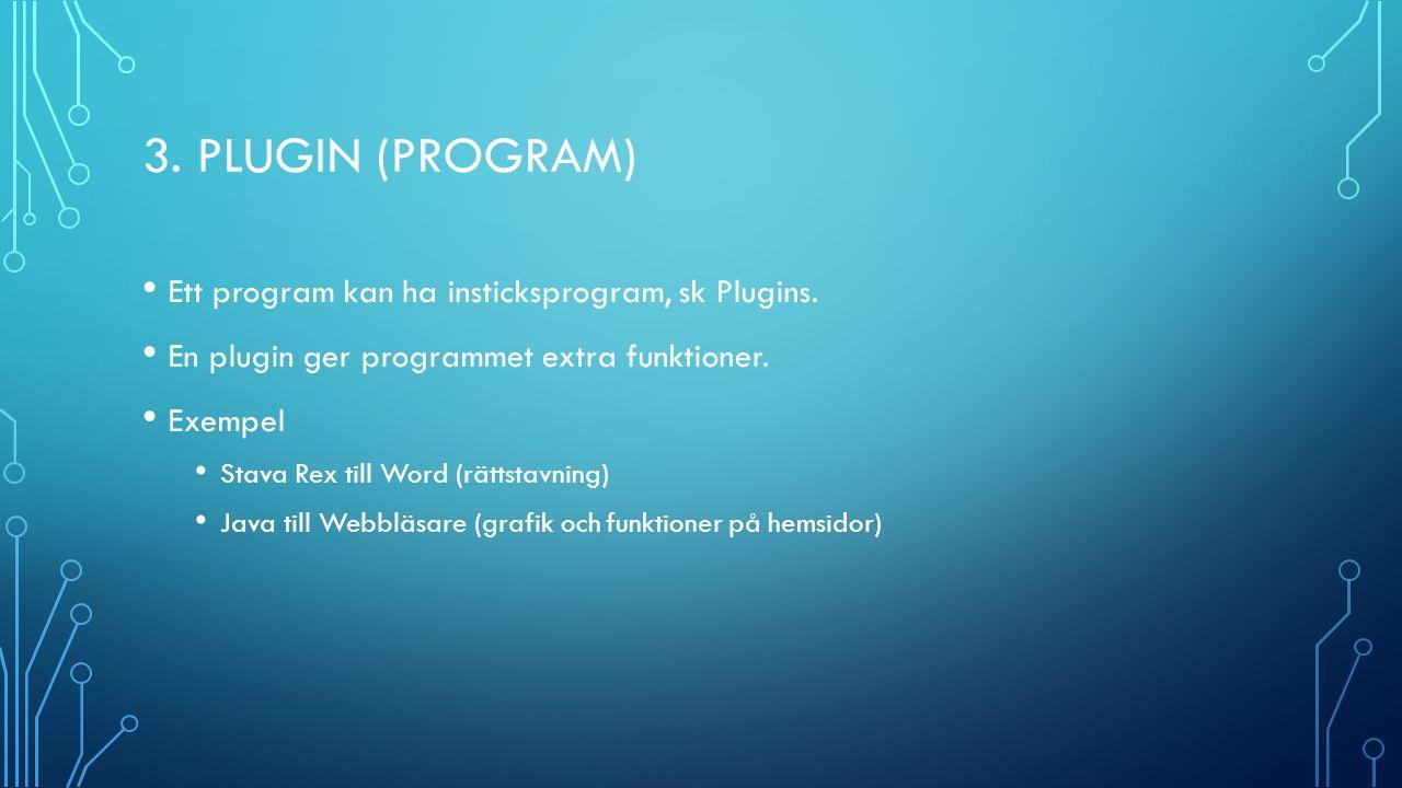 3. PLUGIN (PROGRAM) Ett program kan ha insticksprogram, sk Plugins.