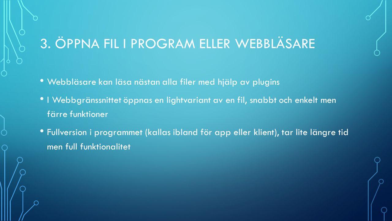 3. ÖPPNA FIL I PROGRAM ELLER WEBBLÄSARE Webbläsare kan läsa nästan alla filer med hjälp av plugins I Webbgränssnittet öppnas en lightvariant av en fil