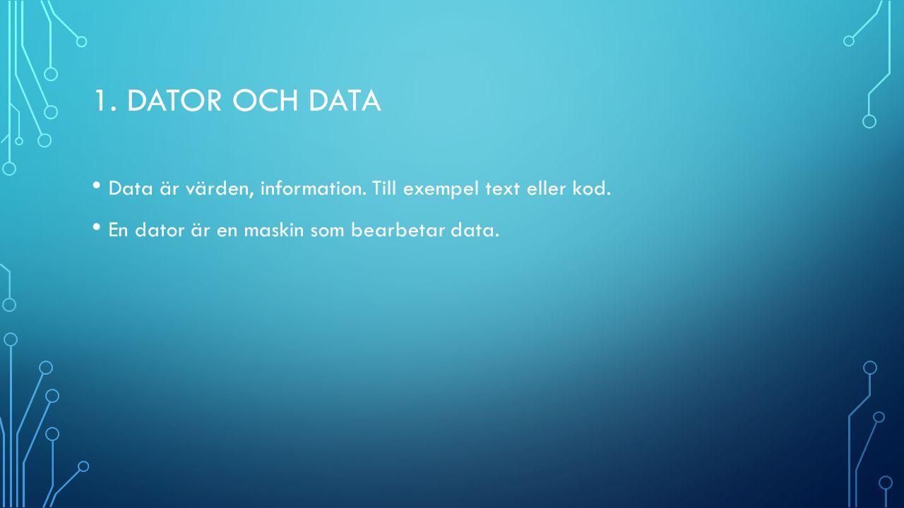 1. DATOR OCH DATA Data är värden, information. Till exempel text eller kod.