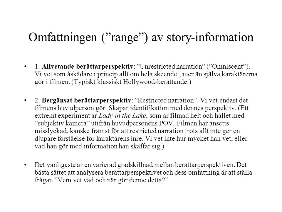 """Omfattningen (""""range"""") av story-information 1. Allvetande berättarperspektiv: """"Unrestricted narration"""" (""""Omniscent""""). Vi vet som åskådare i princip al"""