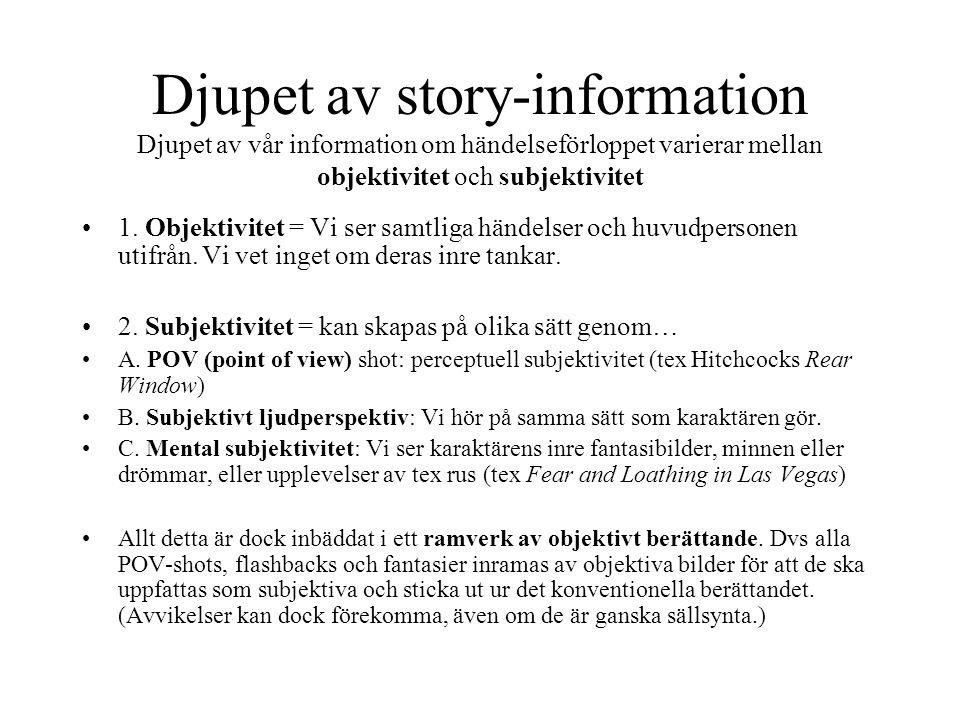 Djupet av story-information Djupet av vår information om händelseförloppet varierar mellan objektivitet och subjektivitet 1. Objektivitet = Vi ser sam