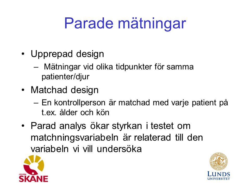 Parade mätningar Upprepad design – Mätningar vid olika tidpunkter för samma patienter/djur Matchad design –En kontrollperson är matchad med varje patient på t.ex.
