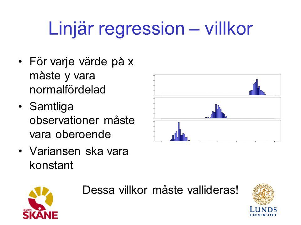 Linjär regression – villkor För varje värde på x måste y vara normalfördelad Samtliga observationer måste vara oberoende Variansen ska vara konstant Dessa villkor måste vallideras!