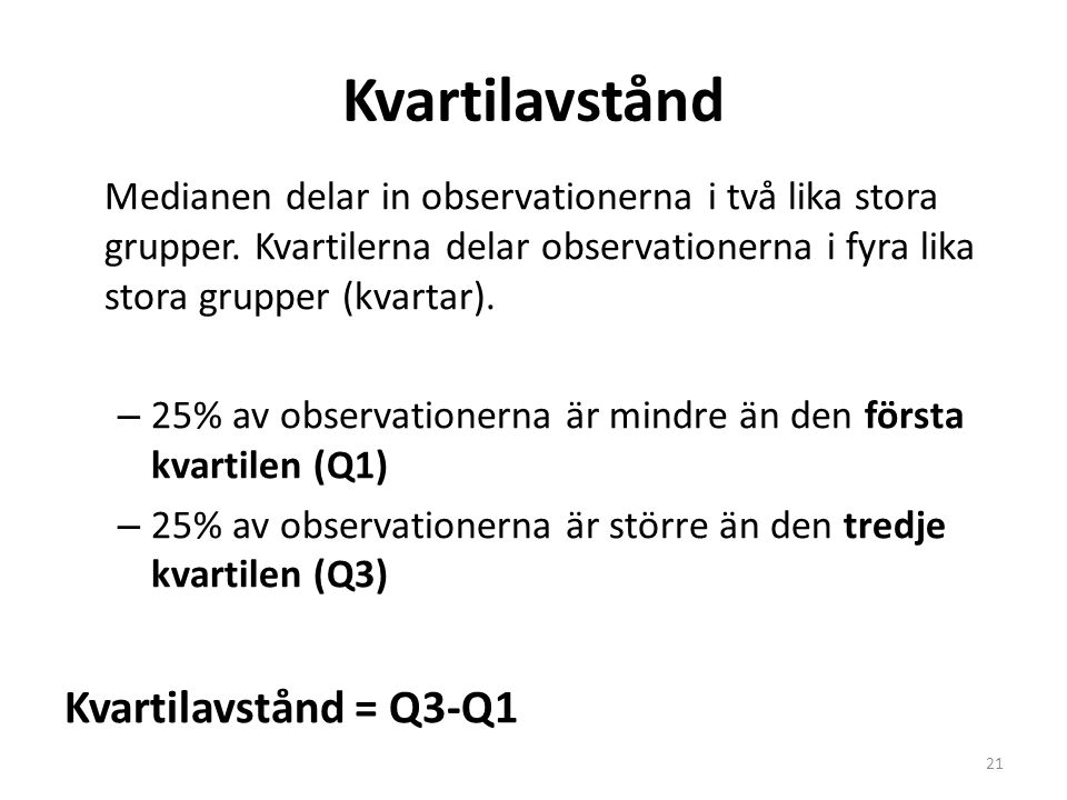 Kvartilavstånd Medianen delar in observationerna i två lika stora grupper. Kvartilerna delar observationerna i fyra lika stora grupper (kvartar). – 25