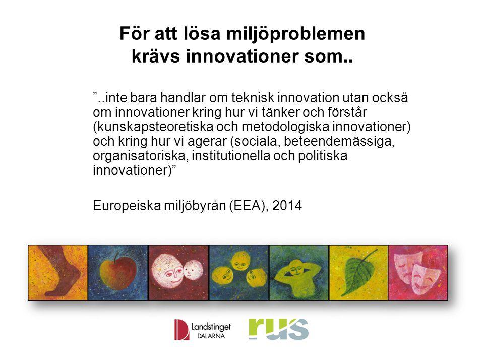 """För att lösa miljöproblemen krävs innovationer som.. """"..inte bara handlar om teknisk innovation utan också om innovationer kring hur vi tänker och för"""