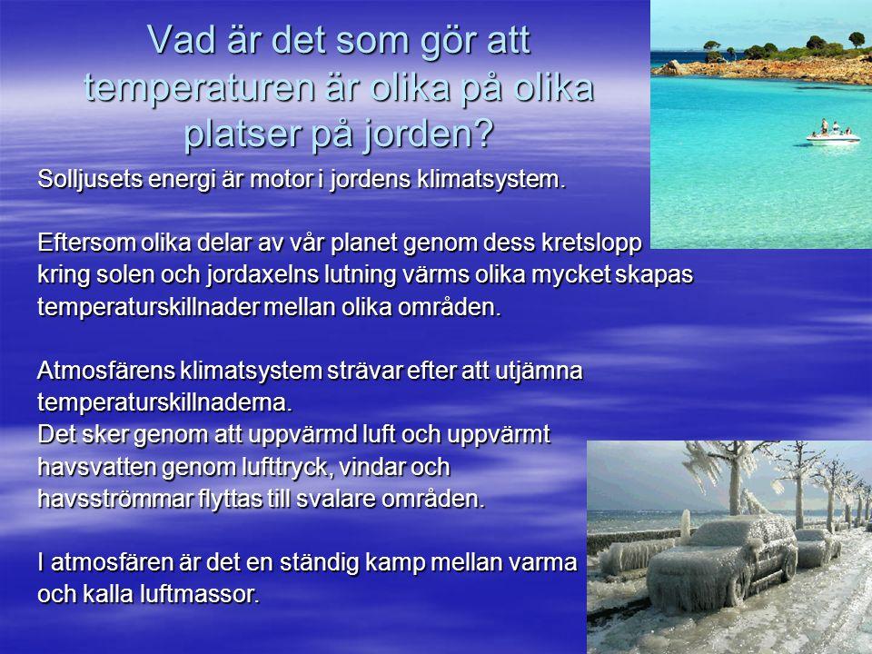  Klimatet beror också på förekomsten av sjöar, hav, landformer, snö- och istäcken, mark och växtlighet.