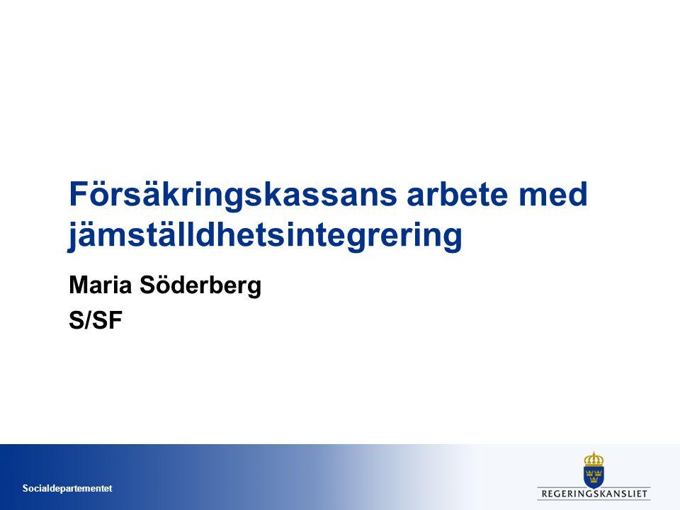 Socialdepartementet Försäkringskassans arbete med jämställdhetsintegrering Maria Söderberg S/SF