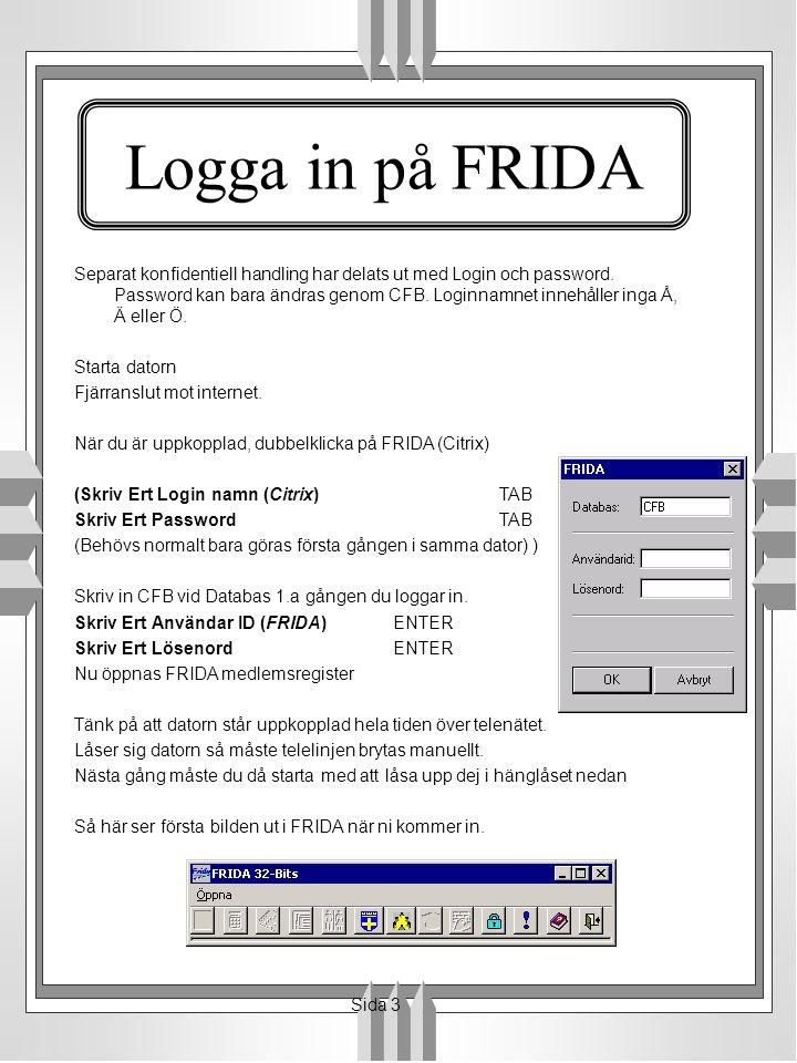 Separat konfidentiell handling har delats ut med Login och password. Password kan bara ändras genom CFB. Loginnamnet innehåller inga Å, Ä eller Ö. Sta