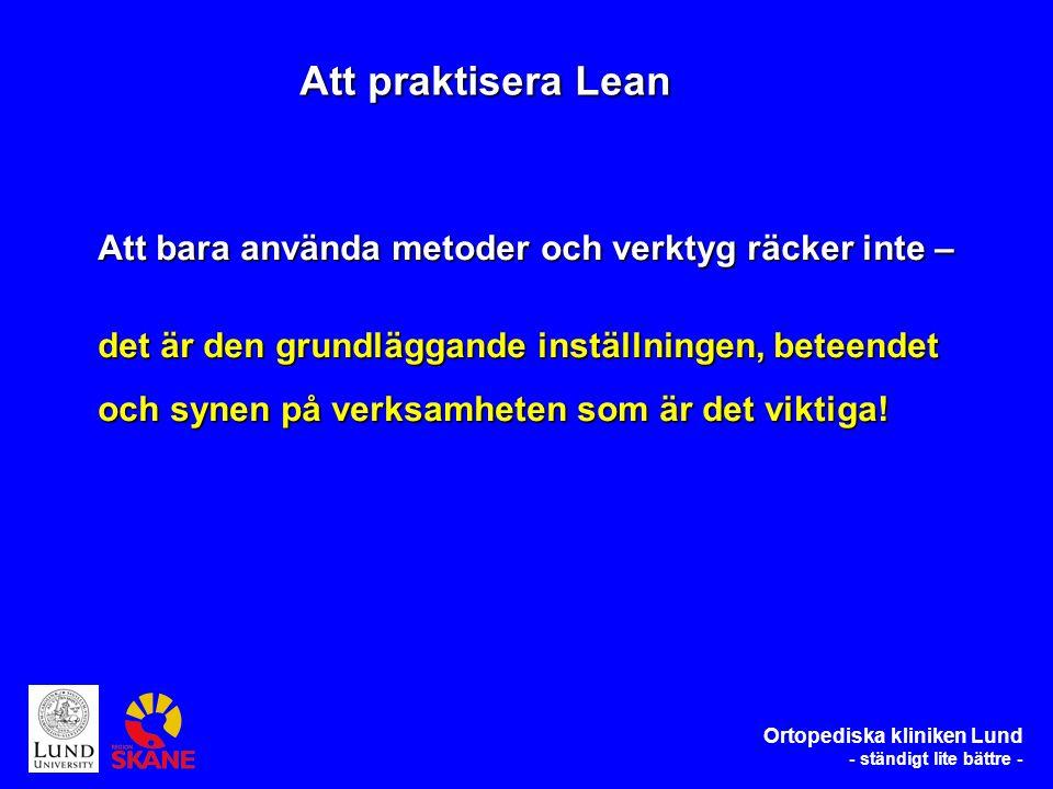 Ortopediska kliniken Lund - ständigt lite bättre - Att bara använda metoder och verktyg räcker inte – det är den grundläggande inställningen, beteendet och synen på verksamheten som är det viktiga.