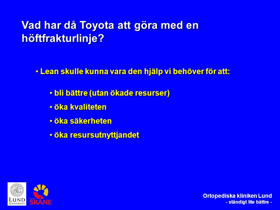 Ortopediska kliniken Lund - ständigt lite bättre - Lean – centrala begrepp Muda allt som inte skapar värde allt som inte skapar värde