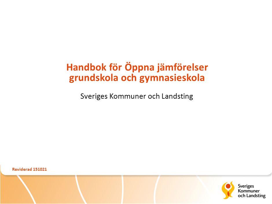 Handbok för Öppna jämförelser grundskola och gymnasieskola Sveriges Kommuner och Landsting Reviderad 151021