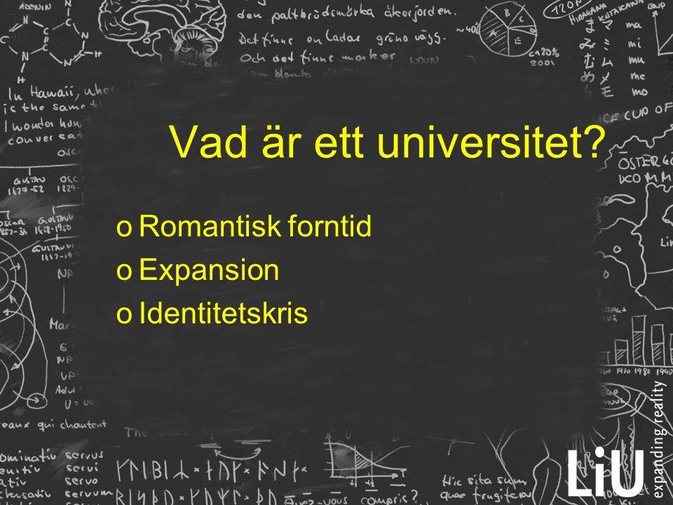 Vad är ett universitet?  Romantisk forntid  Expansion  Identitetskris