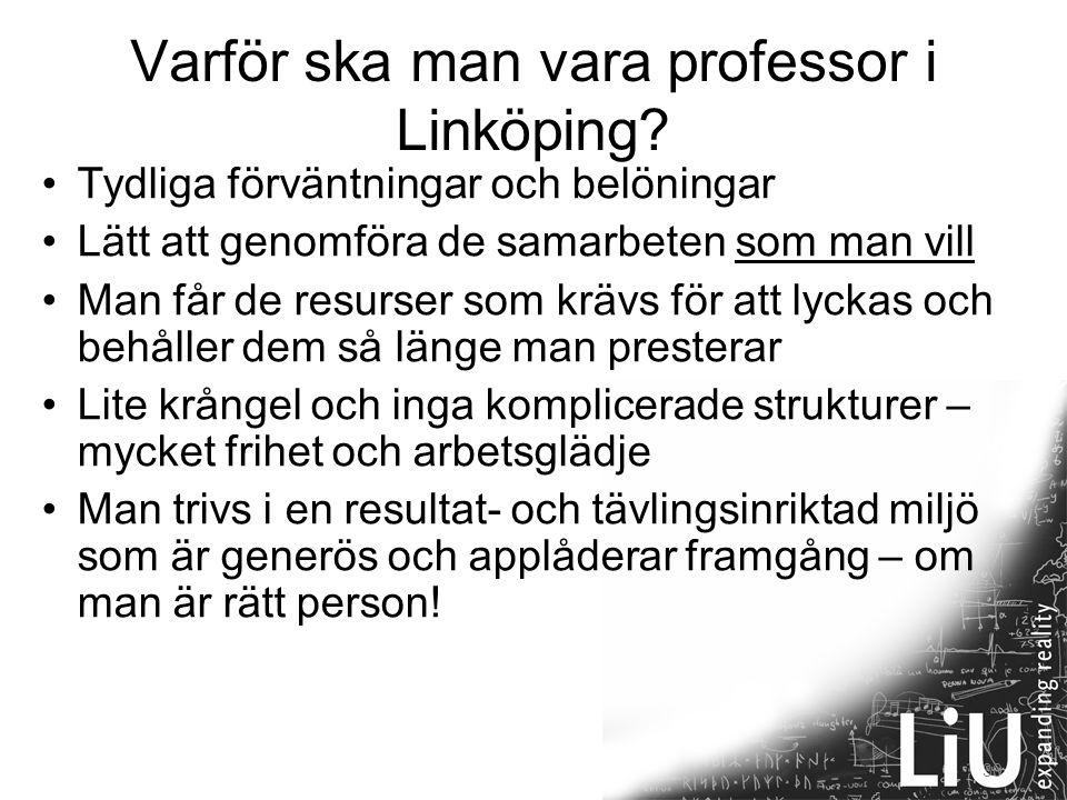 30 Varför ska man vara professor i Linköping? Tydliga förväntningar och belöningar Lätt att genomföra de samarbeten som man vill Man får de resurser s