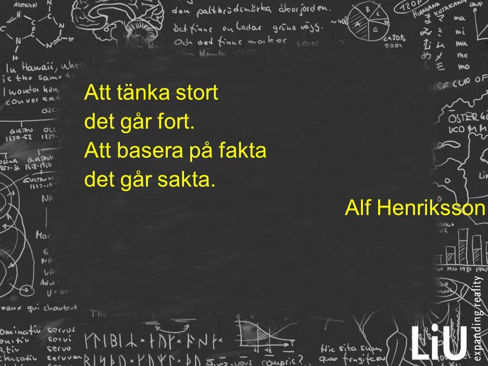 Att tänka stort det går fort. Att basera på fakta det går sakta. Alf Henriksson