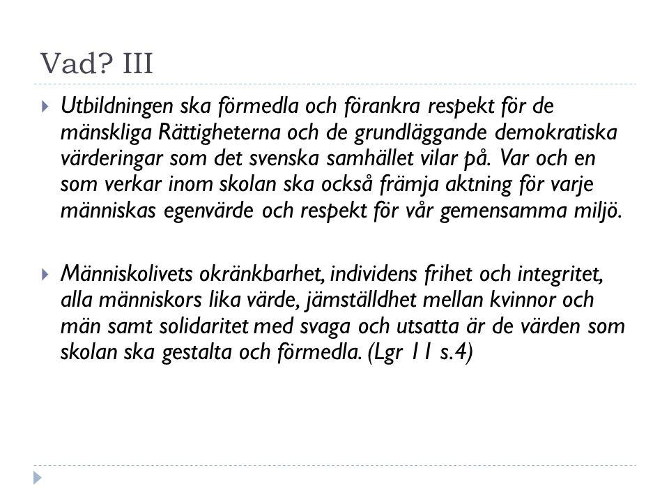 Vad? III  Utbildningen ska förmedla och förankra respekt för de mänskliga Rättigheterna och de grundläggande demokratiska värderingar som det svenska