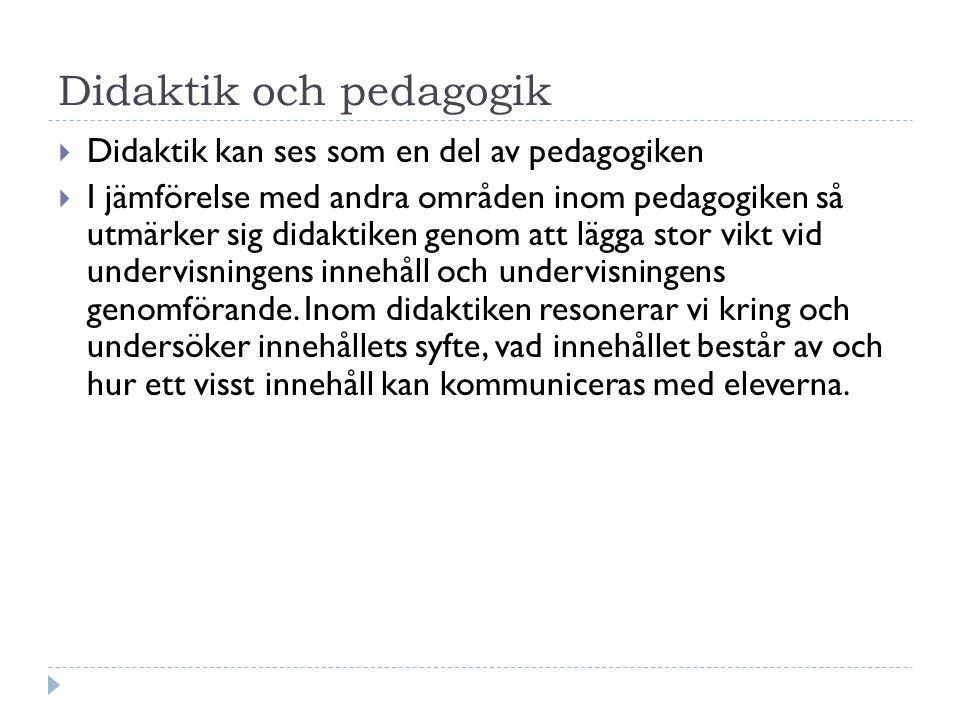 Didaktik och pedagogik  Didaktik kan ses som en del av pedagogiken  I jämförelse med andra områden inom pedagogiken så utmärker sig didaktiken genom att lägga stor vikt vid undervisningens innehåll och undervisningens genomförande.